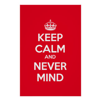 Keep Calm and Never Mind Poster