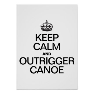 KEEP CALM AND OUTRIGGER CANOE POSTER