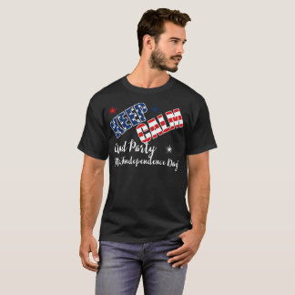 Keep Calm and Party It's Independence Day! T-Shirt
