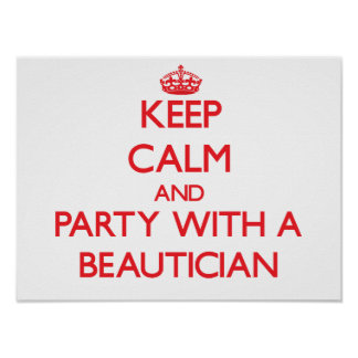 Keep Calm and Party With a Beautician Poster