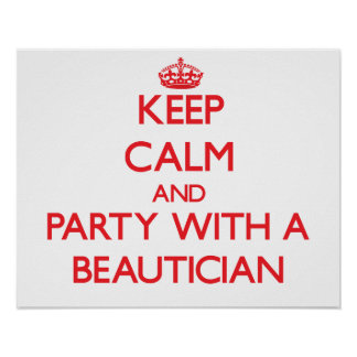 Keep Calm and Party With a Beautician Print