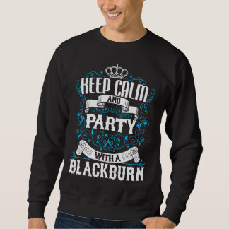 Keep Calm and Party With A BLACKBURN.Gift Birthday Sweatshirt