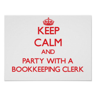 Keep Calm and Party With a Bookkeeping Clerk Posters