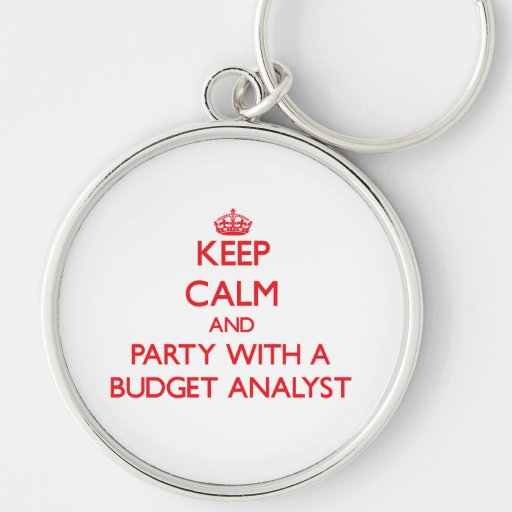 Keep Calm and Party With a Budget Analyst Key Chain