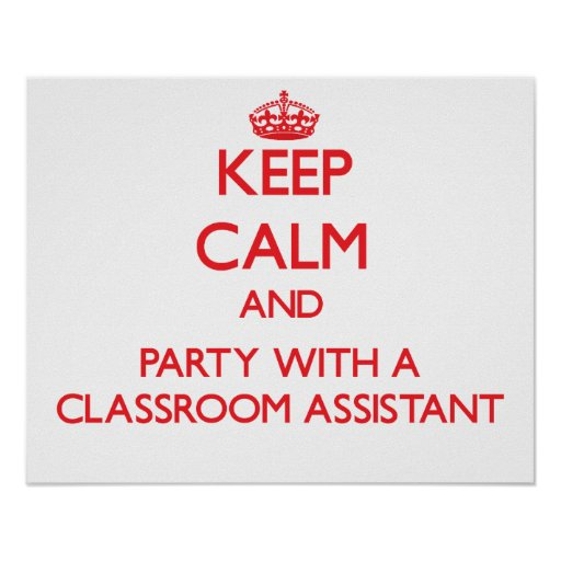 Keep Calm and Party With a Classroom Assistant Posters