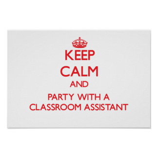 Keep Calm and Party With a Classroom Assistant Poster