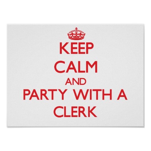Keep Calm and Party With a Clerk Poster