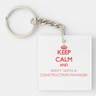 Keep Calm and Party With a Construction Manager Double-Sided Square Acrylic Key Ring