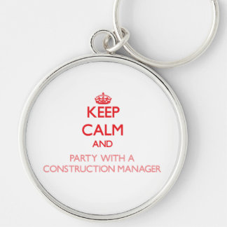 Keep Calm and Party With a Construction Manager Keychains
