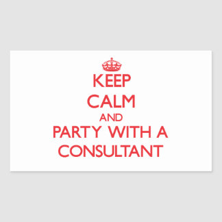 Keep Calm and Party With a Consultant Rectangular Sticker