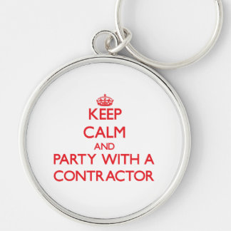 Keep Calm and Party With a Contractor Key Chains