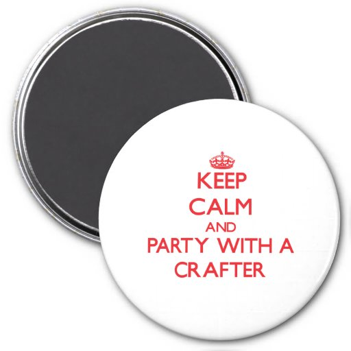 Keep Calm and Party With a Crafter Refrigerator Magnet
