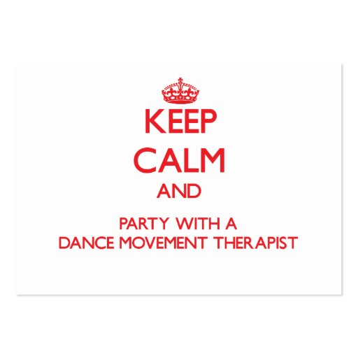 Keep Calm and Party With a Dance Movement Therapis Business Card Templates