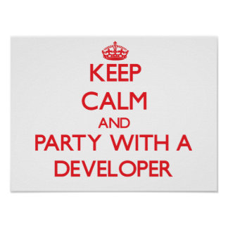 Keep Calm and Party With a Developer Posters
