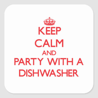 Keep Calm and Party With a Dishwasher Square Sticker