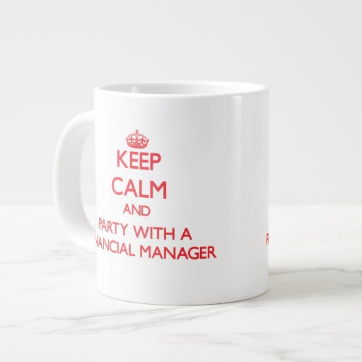 Keep Calm and Party With a Financial Manager Extra Large Mugs