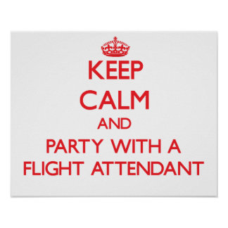 Keep Calm and Party With a Flight Attendant Posters