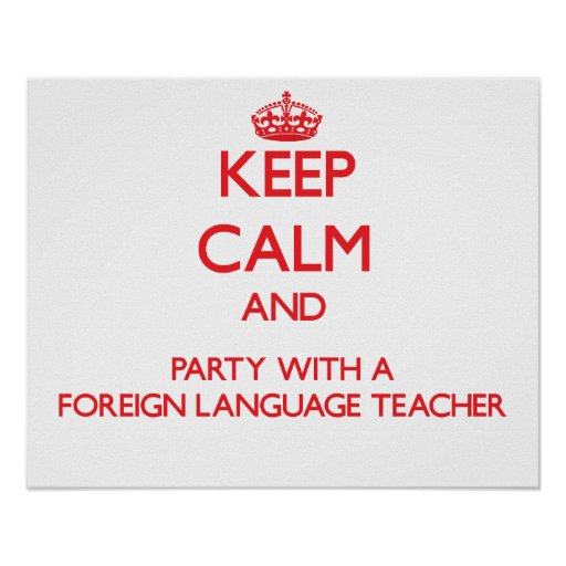 Keep Calm and Party With a Foreign Language Teache Posters