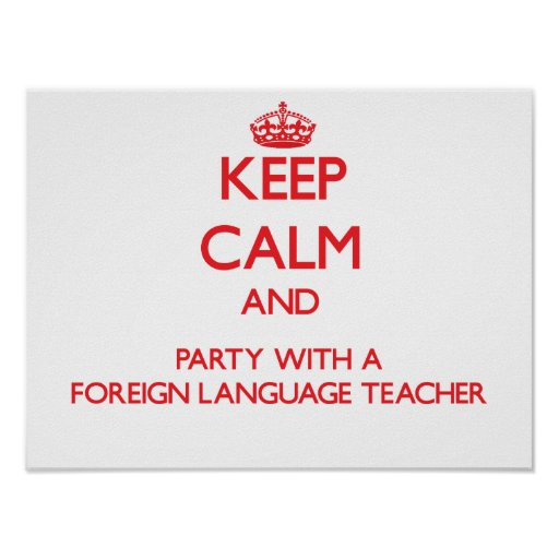 Keep Calm and Party With a Foreign Language Teache Poster