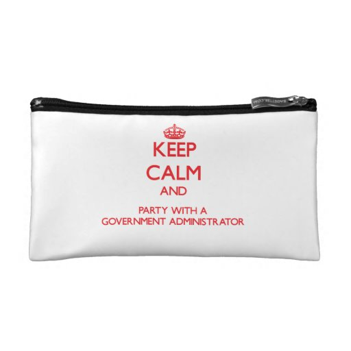 Keep Calm and Party With a Government Administrato Cosmetic Bags