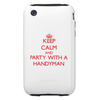 Keep Calm and Party With a Handyman Tough iPhone 3 Case