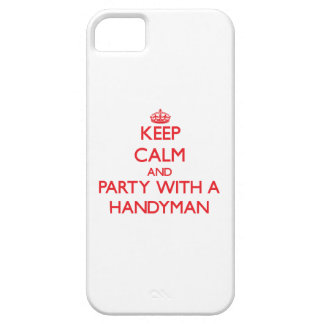 Keep Calm and Party With a Handyman iPhone 5 Cases