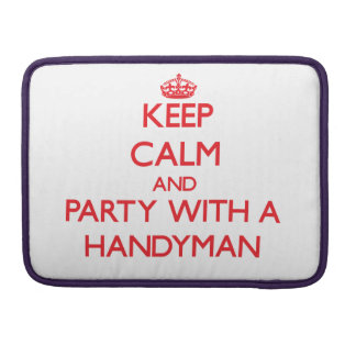 Keep Calm and Party With a Handyman Sleeves For MacBooks