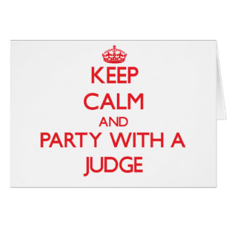Keep Calm and Party With a Judge Card