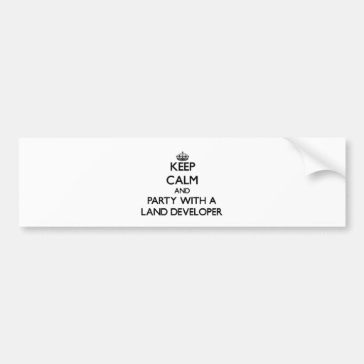 Keep Calm and Party With a Land Developer Bumper Sticker