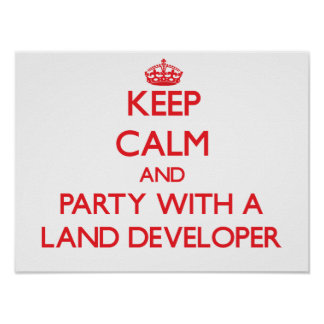 Keep Calm and Party With a Land Developer Print