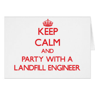 Keep Calm and Party With a Landfill Engineer Card