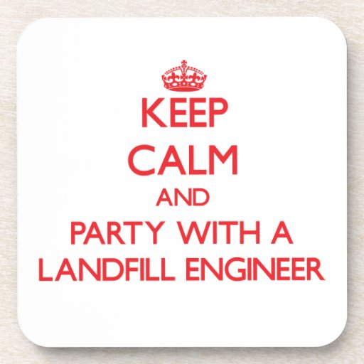 Keep Calm and Party With a Landfill Engineer Coaster