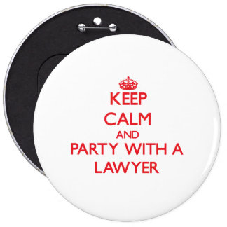 Keep Calm and Party With a Lawyer 6 Cm Round Badge