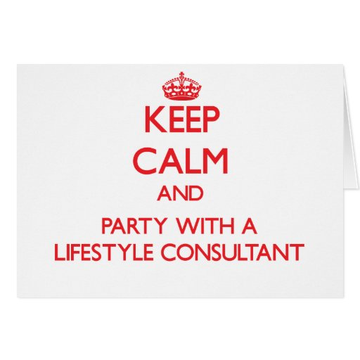 Keep Calm and Party With a Lifestyle Consultant Greeting Cards