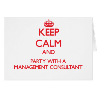 Keep Calm and Party With a Management Consultant Greeting Cards