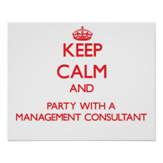 Keep Calm and Party With a Management Consultant Print