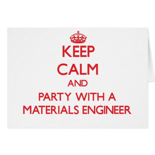Keep Calm and Party With a Materials Engineer Greeting Card
