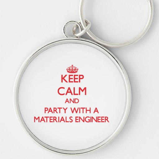 Keep Calm and Party With a Materials Engineer Keychain