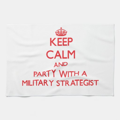 Keep Calm and Party With a Military Strategist Hand Towel