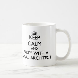 Keep Calm and Party With a Naval Architect Coffee Mug