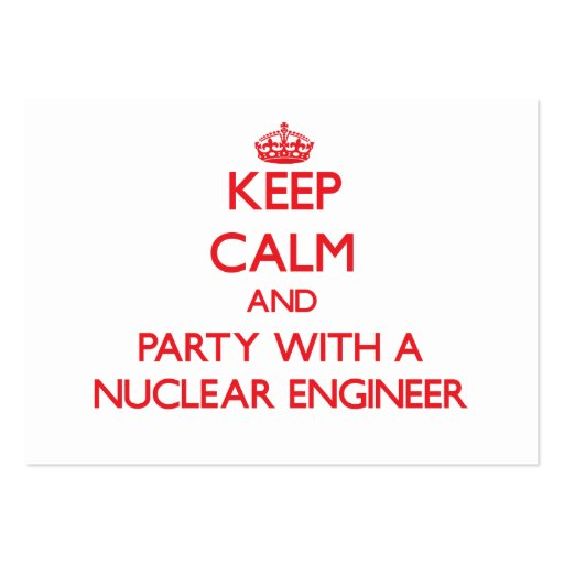 Keep Calm and Party With a Nuclear Engineer Business Card Templates