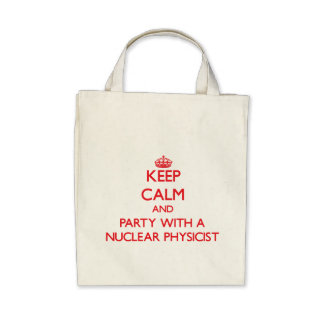 Keep Calm and Party With a Nuclear Physicist Canvas Bag