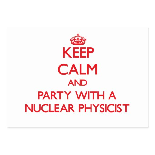 Keep Calm and Party With a Nuclear Physicist Business Card Templates