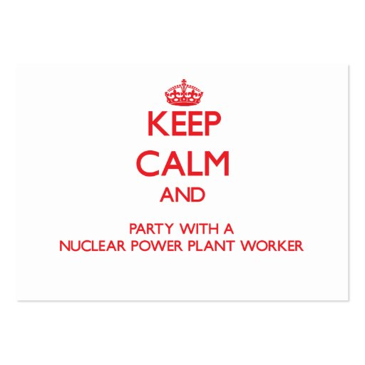Keep Calm and Party With a Nuclear Power Plant Wor Business Card Template