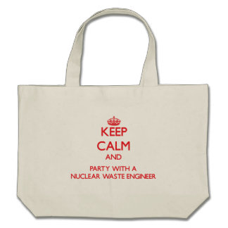 Keep Calm and Party With a Nuclear Waste Engineer Canvas Bags