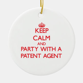 Keep Calm and Party With a Patent Agent Ceramic Ornament