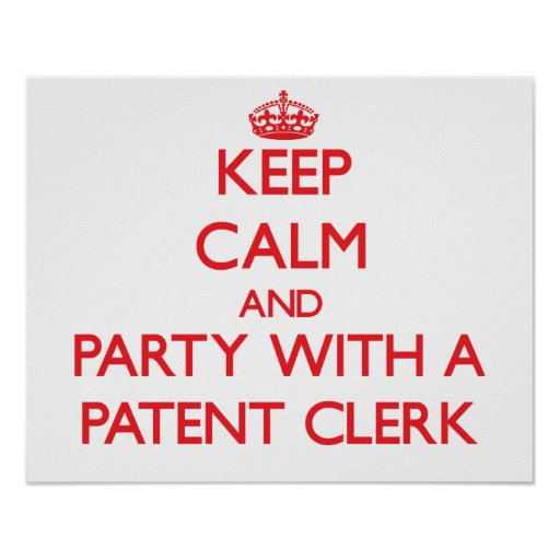 Keep Calm and Party With a Patent Clerk Poster
