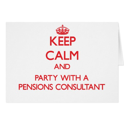 Keep Calm and Party With a Pensions Consultant Cards