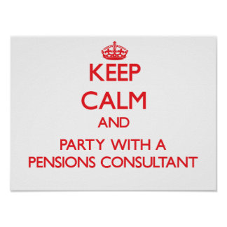 Keep Calm and Party With a Pensions Consultant Poster
