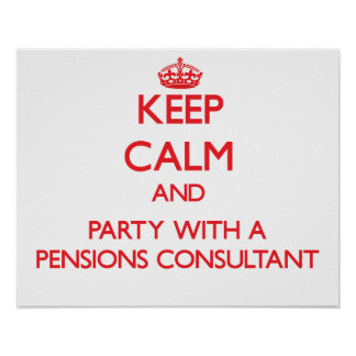 Keep Calm and Party With a Pensions Consultant Posters
